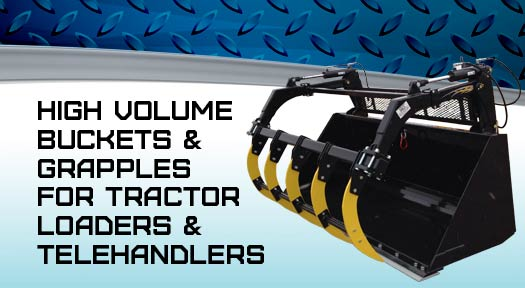 High volume buckets and grapples for tractor loaders and Telehandlers